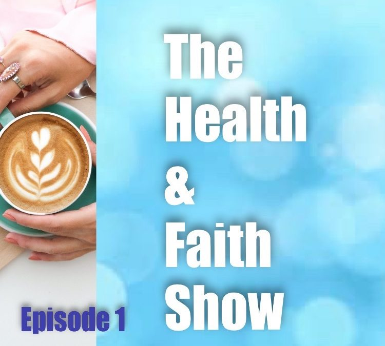 NEW SHOW – The Health and Faith Show