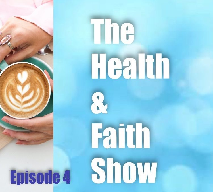 The Health and Faith Show – Episode 4, with Maria Benardis & Denise Mccubbin