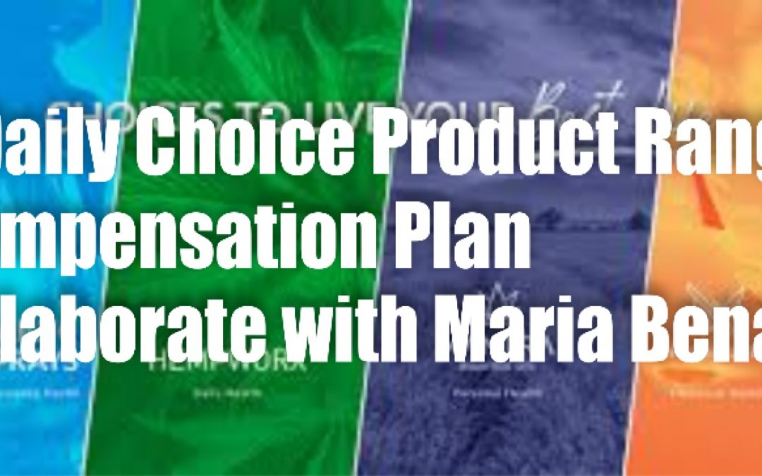 My Daily Choice Product Range & Compensation Plan  -Collaborate with Maria Benardis