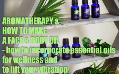 Aromatherapy – How to incorporate essential oils for wellness & to lift our vibration