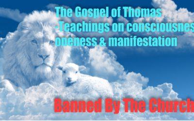 The Gospel of Thomas –  Teachings on consciousness, oneness &  manifestation