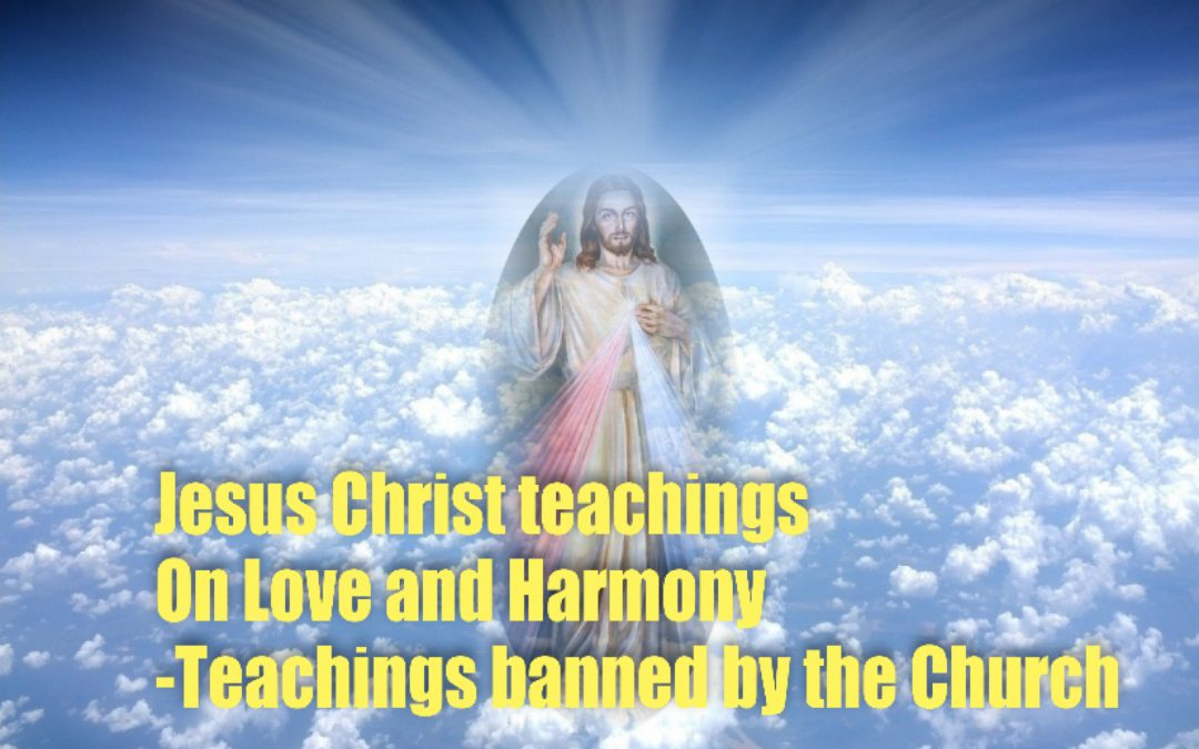 Jesus Christ Teaching on Love and Harmony – Teachings banned by the Church